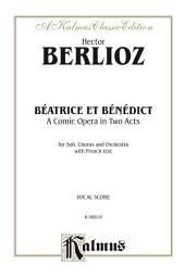 B̩atrice et B̩n̩dict - A Comic Opera in Two Acts: For Solo, Chorus/Choir and Orchestra with French Text (Vocal Score)