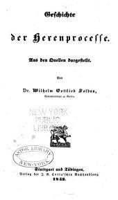 Geschichte der Hexenprozesse: aus dem Qvellen Dargestellt