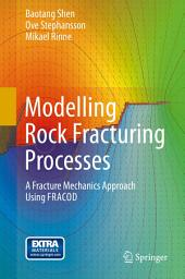 Modelling Rock Fracturing Processes: A Fracture Mechanics Approach Using FRACOD