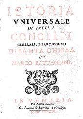 Istoria Vniversale Di Tvtti I Concilii Generali, E Particolari Di Santa Chiesa
