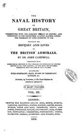 The Naval History of Great Britain: Commencing with the Earliest Period of History, and Continued to the Expedition Against Algiers, Under the Command of Lord Exmouth, in 1816. Including the History and Lives of British Admirals, Volume 3
