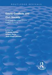 Ethnic Conflicts and Civil Society: Proposals for a New Era in Eastern Europe: Proposals for a New Era in Eastern Europe