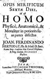 Opus mirificum: i. e. homo physice ... in potiores suas partes dissectus