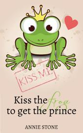 Kiss the frog to get the prince