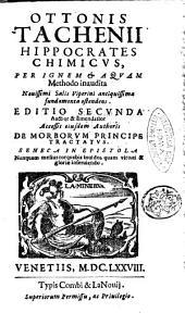 Ottonis Tachenij Hippocrates chimicus, per ignem et aquam methodo inaudita nouissimi salis viperini antiquissima fundamenta ostendens