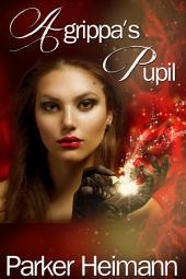 Agrippa's Pupil : Paranormal Erotica Sex: (Adults Only Erotica)