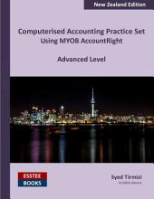 Computerised Accounting Practice Set Using MYOB AccountRight - Advanced Level: New Zealand Edition