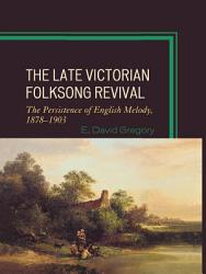 The Late Victorian Folksong Revival PDF