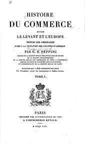 Histoire du commerce entre le Levant et l'Europe depuis les croisades jusqu'à la fondation des colonies d'Amérique: Volumes1à2