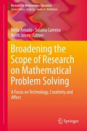 Broadening the Scope of Research on Mathematical Problem Solving: A Focus on Technology, Creativity and Affect
