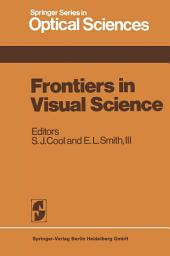 Frontiers in Visual Science: Proceedings of the University of Houston College of Optometry Dedication Symposium, Houston, Texas, USA, March, 1977