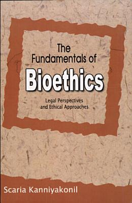 The Fundamentals of Bioethics  Legal Perspectives and Ethical Aproches PDF