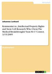 "Kommentar zu ""Intellectual Property Rights and Stem Cell Research: Who Owns The Medical Breakthroughs? Sean M. O ́Connor, 3/15/2005"