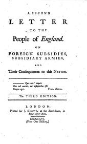 A Letter To The People of England: On Foreign Subsidies, Subsidiary Armies, And Their Consequences to this Nation, Volume 2