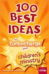 100 Best Ideas to Turbocharge Your Children's Ministry