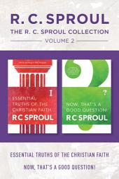 The R.C. Sproul Collection Volume 2: Essential Truths of the Christian Faith / Now, That's a Good Question!