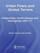 Urban Fears and Global Terrors: Citizenship, Multicultures and Belongings After 7/7