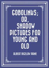 Gobolinks; or, Shadow Pictures for Young and Old