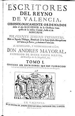 Escritores del reyno de Valencia  chronologicamente ordenados desde el a  o M CC XXXVIII     hasta el de M DCC XLVII PDF
