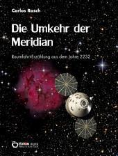 Die Umkehr der Meridian: Raumfahrterzählung aus dem Jahre 2232