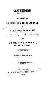Geschiedenis van de voormalige geldersche hoogeschool en hare hoogleeraren: grootendeels uit ongedrukte of zeldzame bescheiden, Deel 2