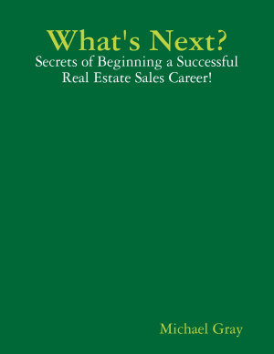 What s Next    Secrets of Beginning a Successful Real Estate Sales Career