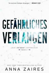 Gefährliches Verlangen (Buch 2 der Krinar Chroniken): Eine fantastische, erfolgreiche und außergewöhnlich sexy Science-Fiction-Romanserie voller unvorhergesehener Entwicklungen und Verwicklungen mit Außerirdischen/Aliens