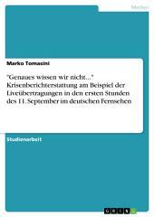 """""""Genaues wissen wir nicht..."""" Krisenberichterstattung am Beispiel der Liveübertragungen in den ersten Stunden des 11. September im deutschen Fernsehen"""