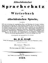 Althochdeutscher Sprachschatz; oder: Wörterbuch der althochdeutschen Sprache ... etymologisch und grammatisch bearb, Bände 3-4