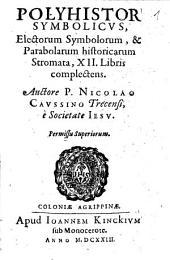 Polyhistor Symbolicvs, Electorum Symbolorum, & Parabolarum historicarum Stromata, XII. Libris complectens
