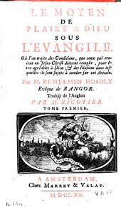Le moyen de plaire à Dieu sous l'Evangile: Volume1