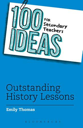100 Ideas for Secondary Teachers  Outstanding History Lessons PDF