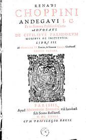 Renati Chopipini ... De civilibus Parisiorum moribus ac institutis libri III.