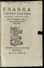 ENARRATIONES BARTHOLOMAEI LATOMI IN TOpica Ciceronis, iam recens conscriptae & in lucem aeditae