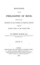 History of the Philosophy of Mind: Embracing the Options of All Writers on Mental Sciences from the Earliest Period to the Present Time, Volume 2