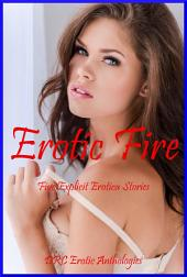 Erotic Fire: Five Explicit Erotica Stories