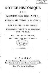 Notice historique des monuments des arts, réunis au dépôt national: suivie d'un Traité de la peinture sur verre