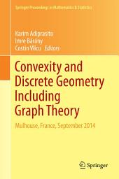 Convexity and Discrete Geometry Including Graph Theory: Mulhouse, France, September 2014