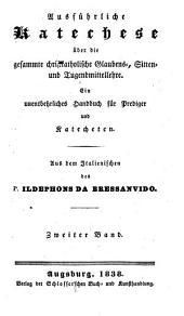 Ausführliche Katechese über die gesammte christkatholische Glaubens-, Sitten- und Tugendmittellehre: ein unentbehrliches Handbuch für Prediger und Katecheten, Band 2