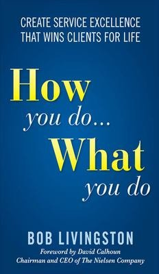 How You Do    What You Do  Create Service Excellence That Wins Clients For Life