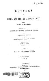 Letters of William III and Louis XIV and of Their Ministers: Illustrative of the Domestic and Foreign Politics of England from the Peace of Ryswick to the Accession of Philip V of Spain : 1697 to 1700, Volume 1