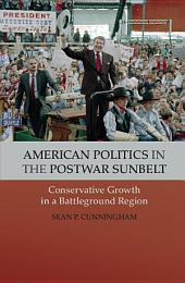 American Politics in the Postwar Sunbelt: Conservative Growth in a Battleground Region