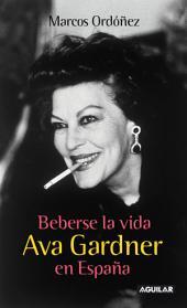 Beberse la vida: Ava Gardner en España