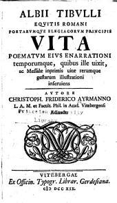 Albii Tibvlli ... vita, poematvm eivs enarrationi temporumque