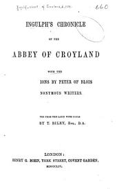 Ingulph's Chronicle of the Abbey of Croyland: With the Continuations by Peter of Blois and Anonymous Writers
