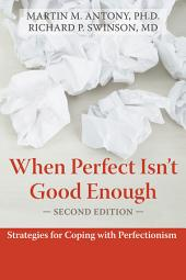 When Perfect Isn't Good Enough: Strategies for Coping with Perfectionism, Edition 2