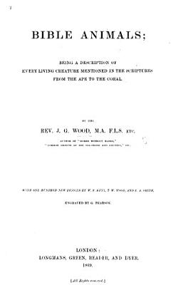 Bible Animals  being a description of every living creature mentioned in the Scriptures from the ape to the coral     With one hundred new designs by W  F  Keyl  T  W  Wood  and E  A  Smith  etc PDF