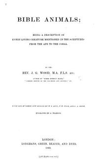 Bible Animals  being a description of every living creature mentioned in the Scriptures from the ape to the coral     With one hundred new designs by W  F  Keyl  T  W  Wood  and E  A  Smith  etc Book