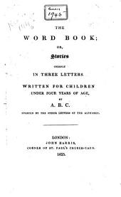 The Word Book, Or, Stories Chiefly in Three Letters: Written for Children Under Four Years of Age