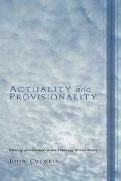 Actuality and Provisionality: Eternity and Election in the Theology of Karl Barth